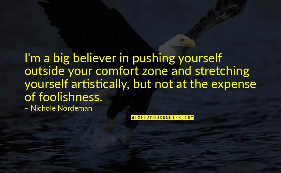 Comfort Zone Quotes By Nichole Nordeman: I'm a big believer in pushing yourself outside
