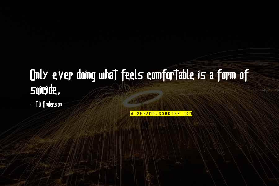 Comfort Zone Quotes By Oli Anderson: Only ever doing what feels comfortable is a