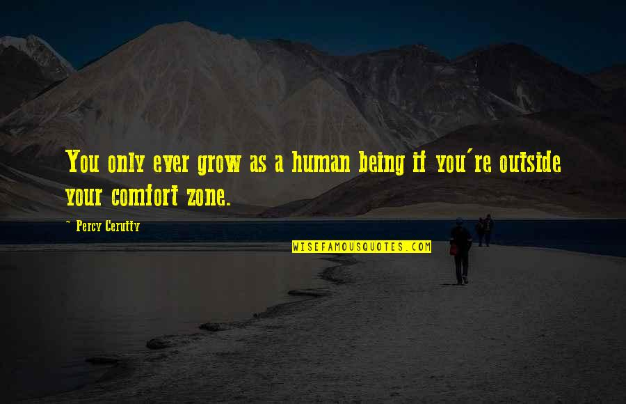 Comfort Zone Quotes By Percy Cerutty: You only ever grow as a human being