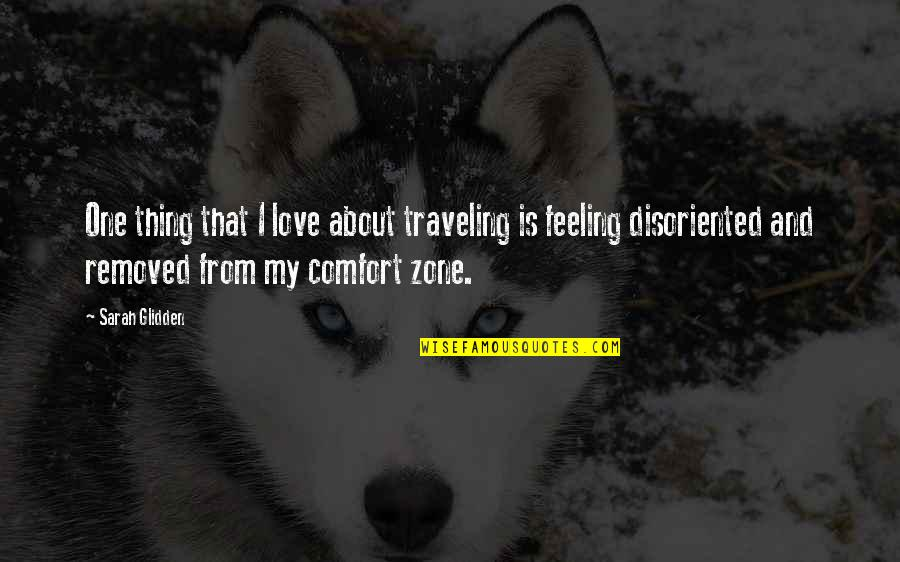 Comfort Zone Quotes By Sarah Glidden: One thing that I love about traveling is