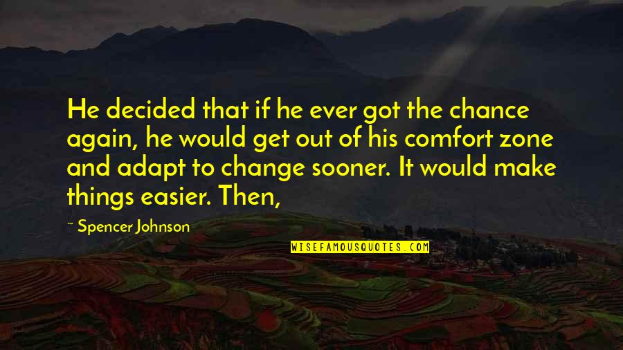 Comfort Zone Quotes By Spencer Johnson: He decided that if he ever got the