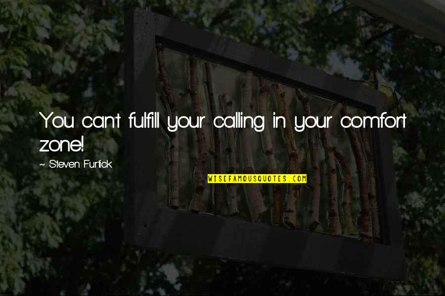 Comfort Zone Quotes By Steven Furtick: You can't fulfill your calling in your comfort