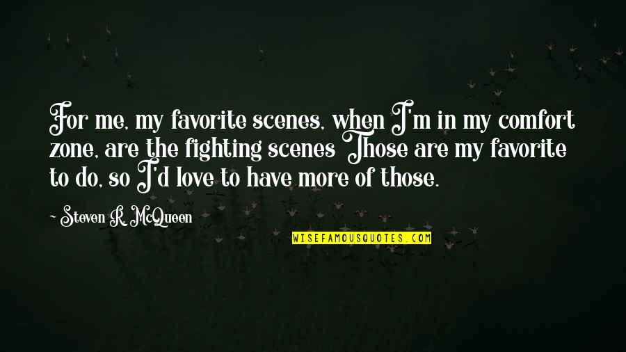 Comfort Zone Quotes By Steven R. McQueen: For me, my favorite scenes, when I'm in