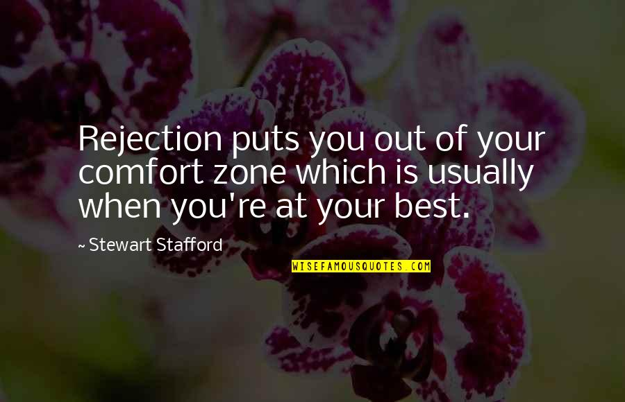 Comfort Zone Quotes By Stewart Stafford: Rejection puts you out of your comfort zone