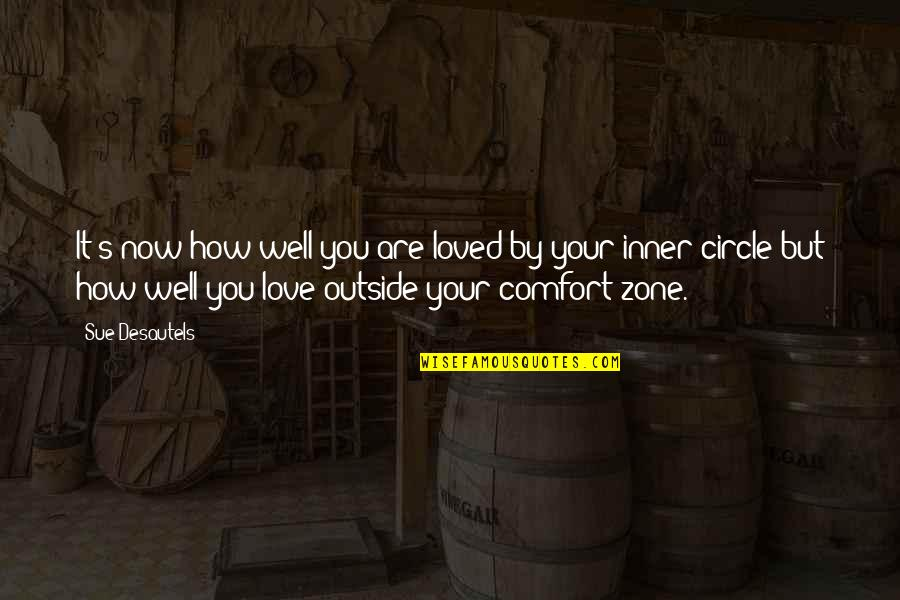 Comfort Zone Quotes By Sue Desautels: It's now how well you are loved by