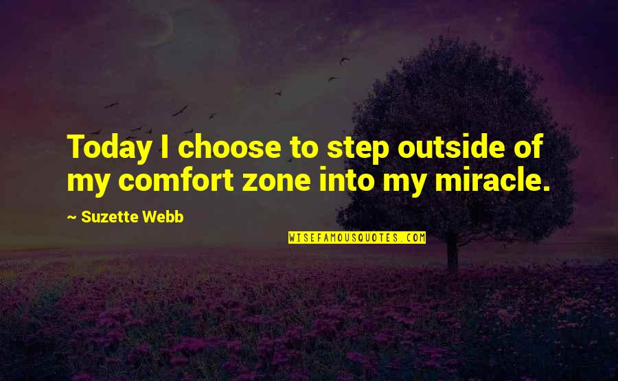 Comfort Zone Quotes By Suzette Webb: Today I choose to step outside of my