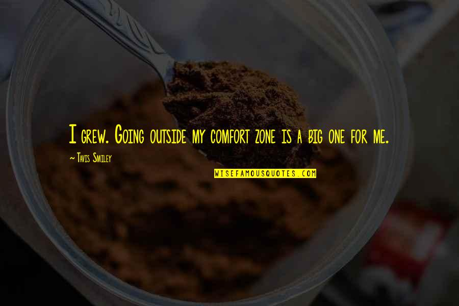 Comfort Zone Quotes By Tavis Smiley: I grew. Going outside my comfort zone is