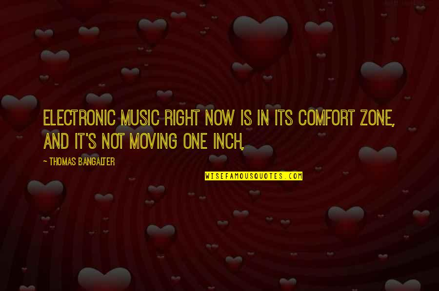 Comfort Zone Quotes By Thomas Bangalter: Electronic music right now is in its comfort