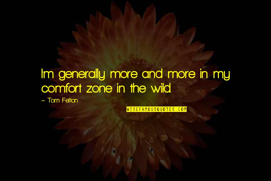 Comfort Zone Quotes By Tom Felton: I'm generally more and more in my comfort