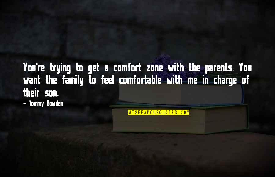 Comfort Zone Quotes By Tommy Bowden: You're trying to get a comfort zone with