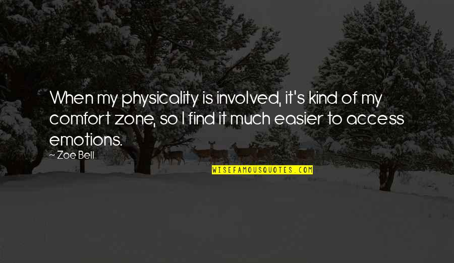 Comfort Zone Quotes By Zoe Bell: When my physicality is involved, it's kind of