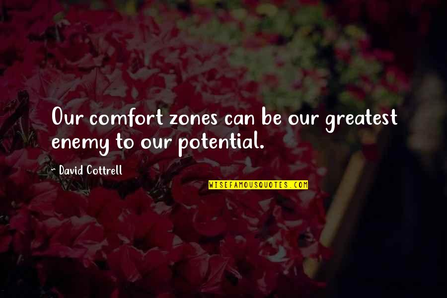 Comfort Zones Quotes By David Cottrell: Our comfort zones can be our greatest enemy