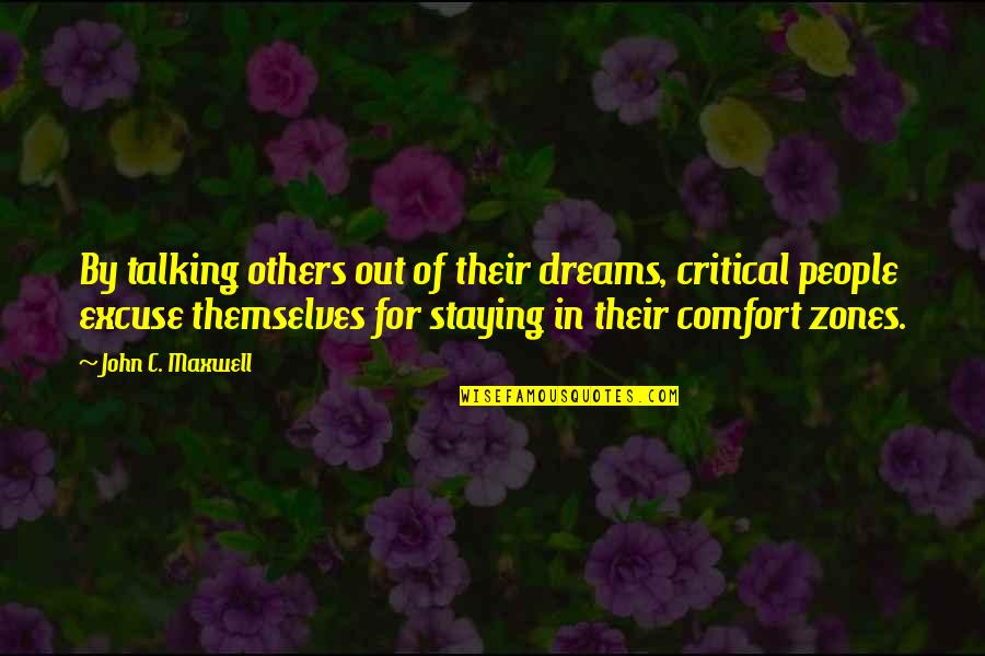 Comfort Zones Quotes By John C. Maxwell: By talking others out of their dreams, critical