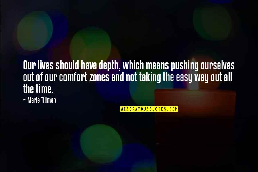 Comfort Zones Quotes By Marie Tillman: Our lives should have depth, which means pushing
