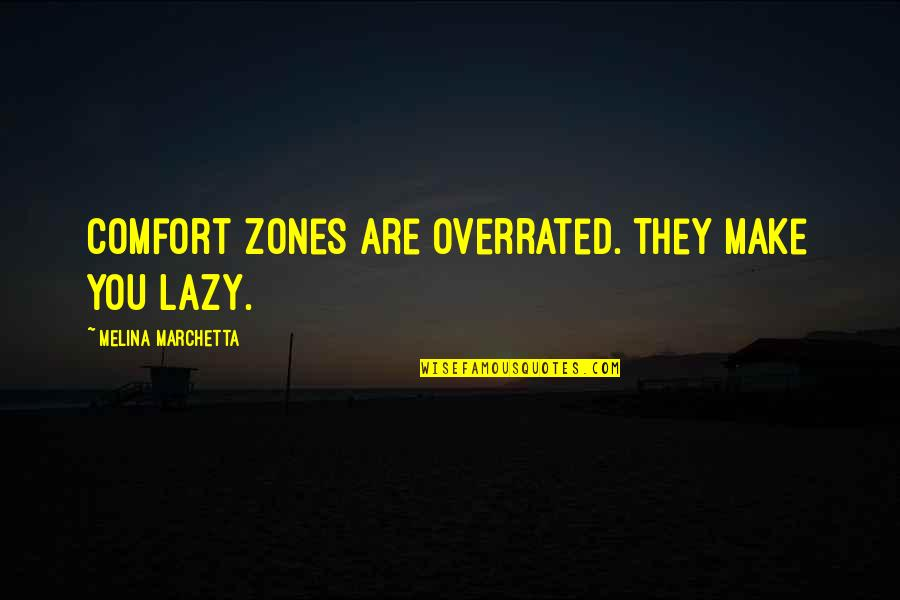 Comfort Zones Quotes By Melina Marchetta: Comfort zones are overrated. They make you lazy.