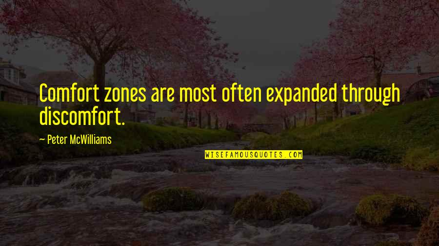 Comfort Zones Quotes By Peter McWilliams: Comfort zones are most often expanded through discomfort.