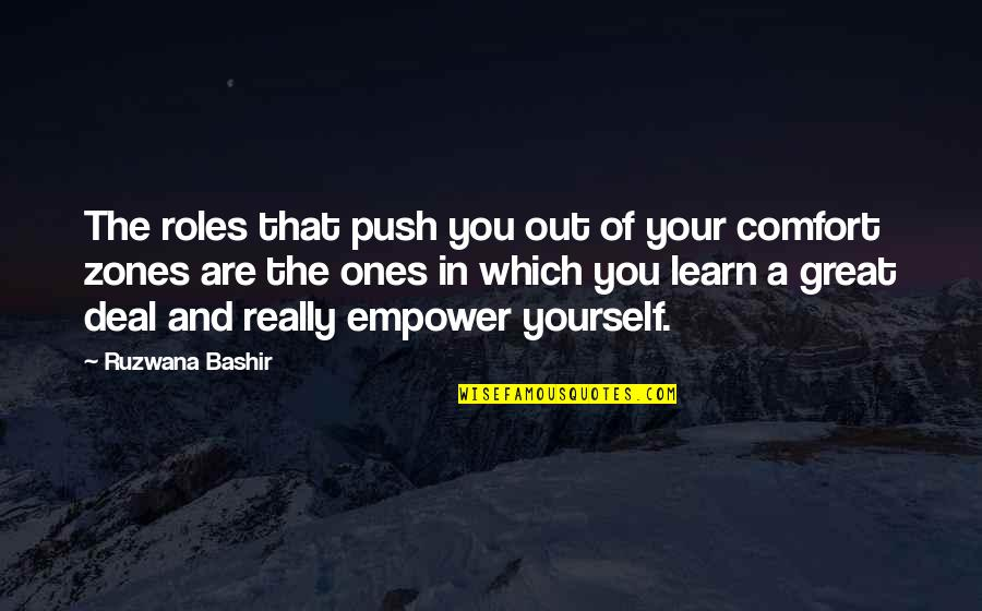 Comfort Zones Quotes By Ruzwana Bashir: The roles that push you out of your