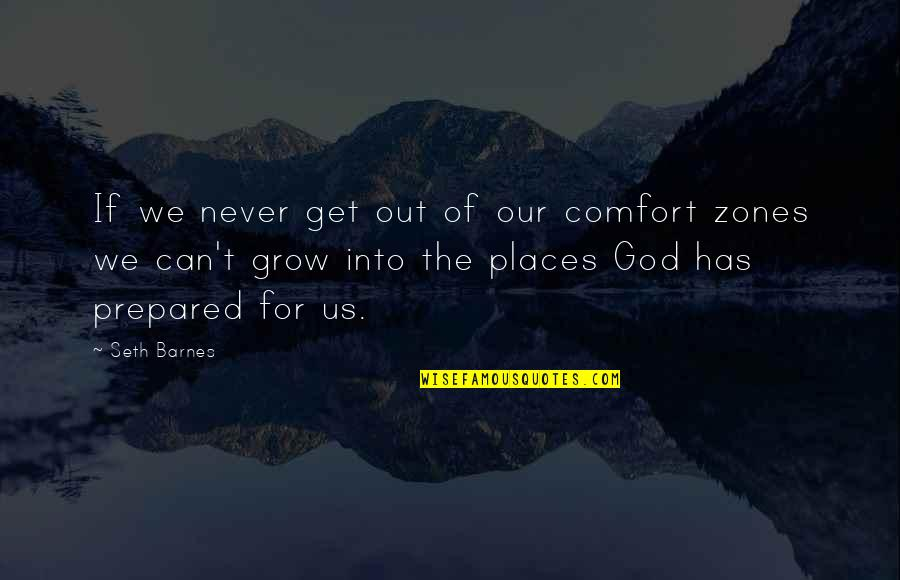 Comfort Zones Quotes By Seth Barnes: If we never get out of our comfort