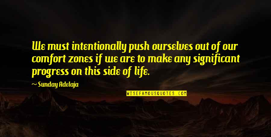 Comfort Zones Quotes By Sunday Adelaja: We must intentionally push ourselves out of our