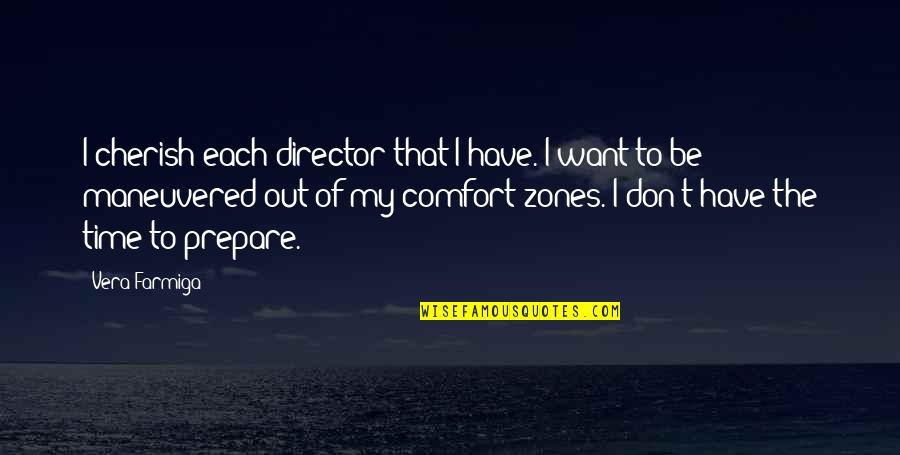 Comfort Zones Quotes By Vera Farmiga: I cherish each director that I have. I