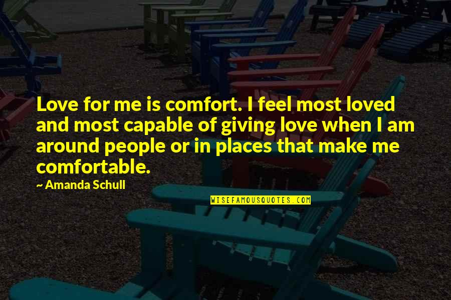Comfortable Places Quotes By Amanda Schull: Love for me is comfort. I feel most