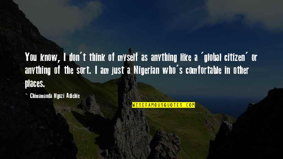Comfortable Places Quotes By Chimamanda Ngozi Adichie: You know, I don't think of myself as
