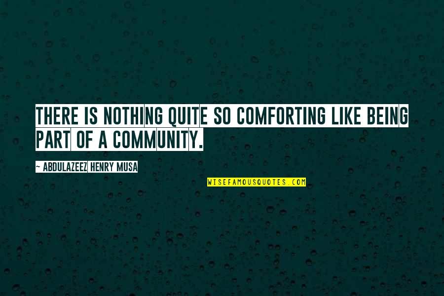 Comforting Quotes By Abdulazeez Henry Musa: There is nothing quite so comforting like being