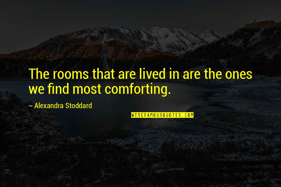 Comforting Quotes By Alexandra Stoddard: The rooms that are lived in are the