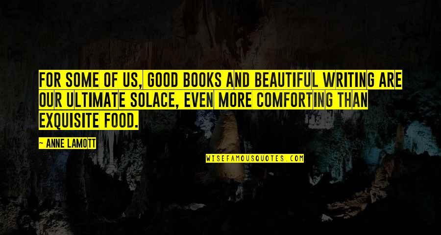 Comforting Quotes By Anne Lamott: For some of us, good books and beautiful
