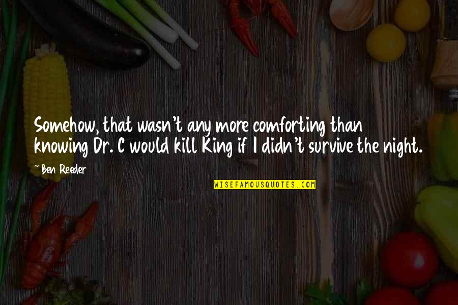 Comforting Quotes By Ben Reeder: Somehow, that wasn't any more comforting than knowing