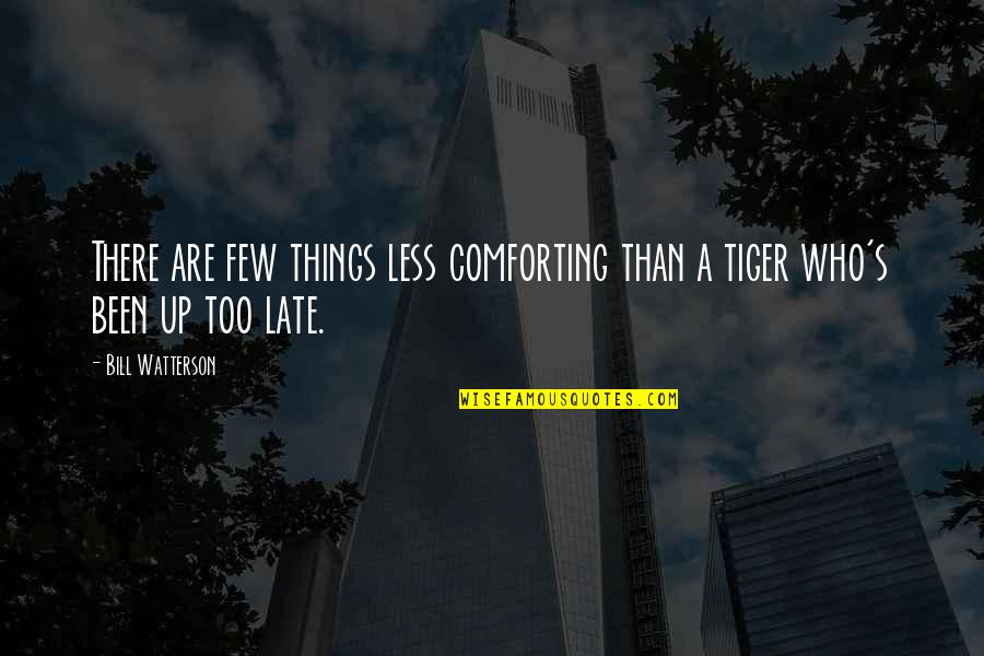 Comforting Quotes By Bill Watterson: There are few things less comforting than a