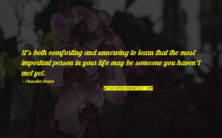 Comforting Quotes By Chandler Baker: It's both comforting and unnerving to learn that