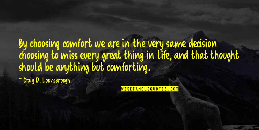 Comforting Quotes By Craig D. Lounsbrough: By choosing comfort we are in the very