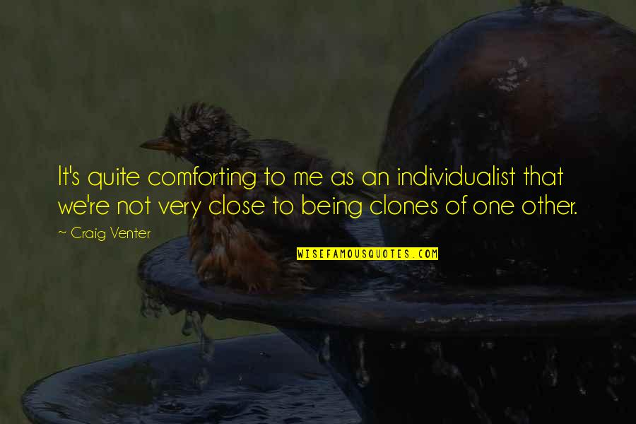 Comforting Quotes By Craig Venter: It's quite comforting to me as an individualist