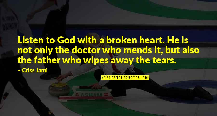 Comforting Quotes By Criss Jami: Listen to God with a broken heart. He