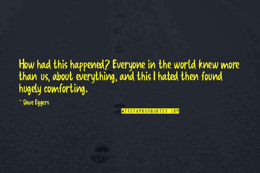 Comforting Quotes By Dave Eggers: How had this happened? Everyone in the world