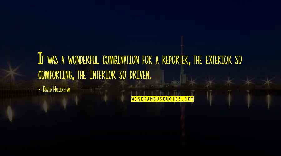 Comforting Quotes By David Halberstam: It was a wonderful combination for a reporter,