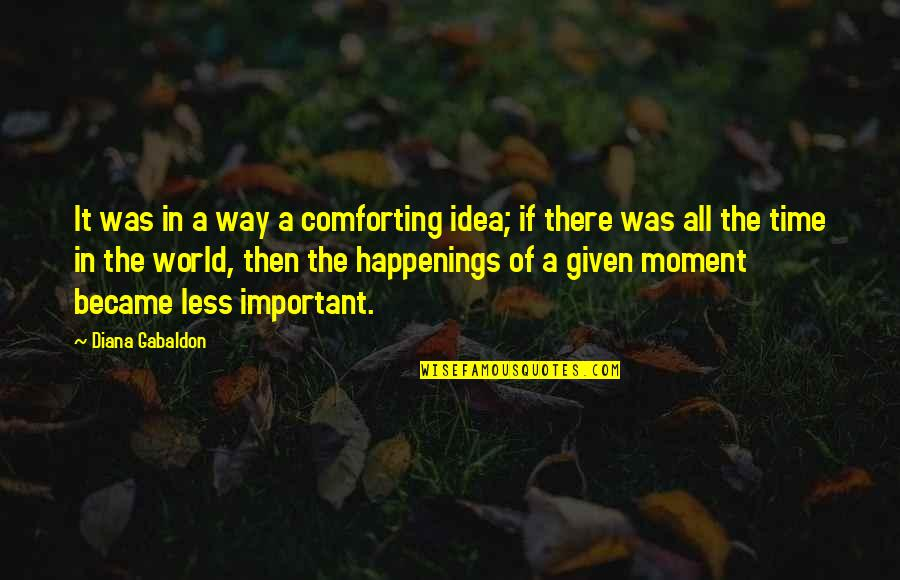 Comforting Quotes By Diana Gabaldon: It was in a way a comforting idea;