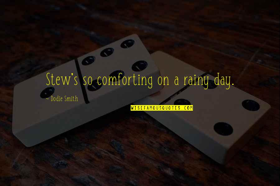 Comforting Quotes By Dodie Smith: Stew's so comforting on a rainy day.