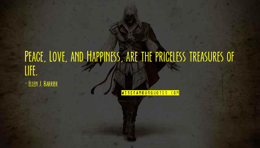 Comforting Quotes By Ellen J. Barrier: Peace, Love, and Happiness, are the priceless treasures