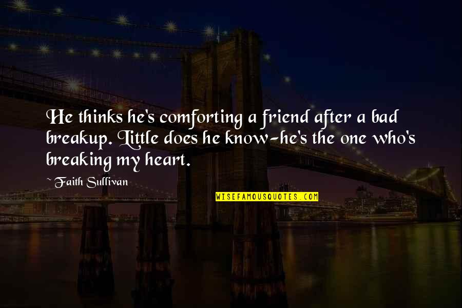 Comforting Quotes By Faith Sullivan: He thinks he's comforting a friend after a