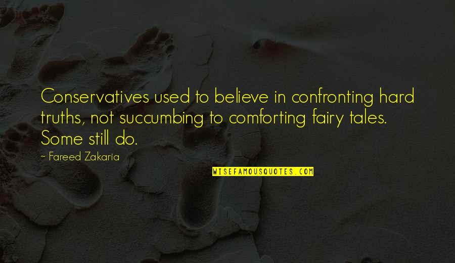 Comforting Quotes By Fareed Zakaria: Conservatives used to believe in confronting hard truths,