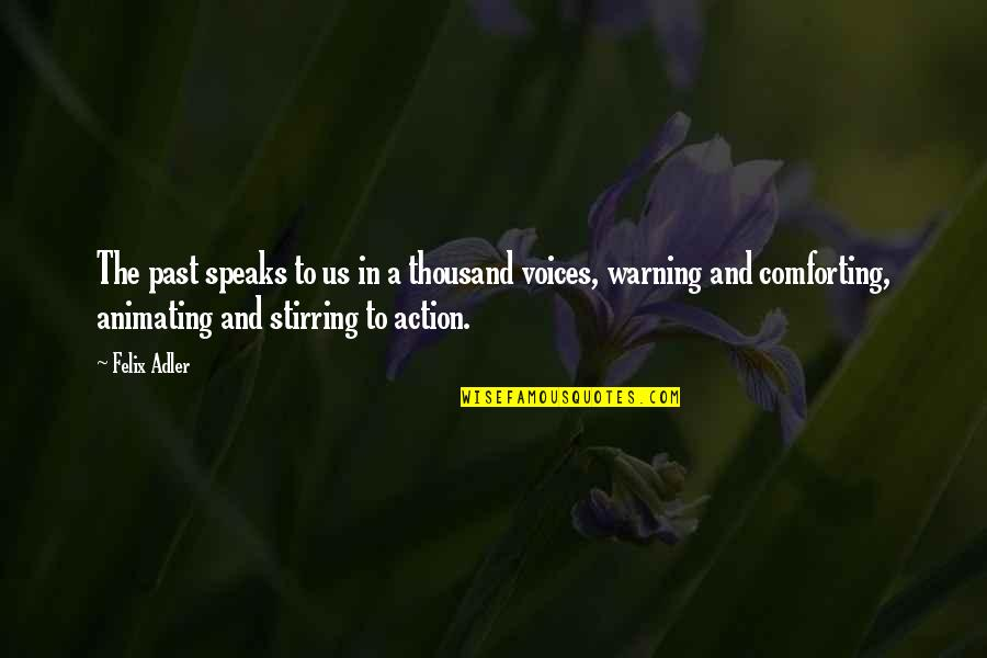 Comforting Quotes By Felix Adler: The past speaks to us in a thousand
