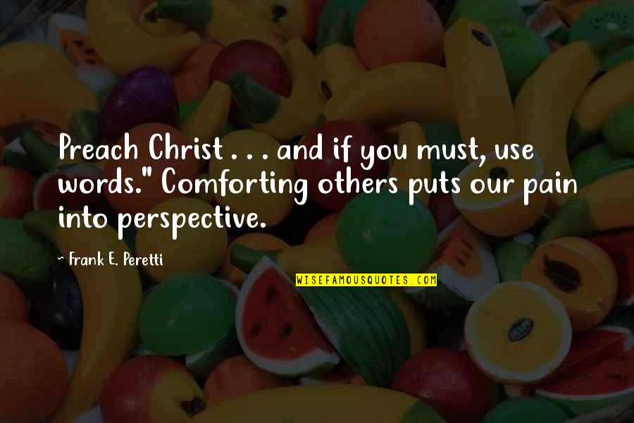 Comforting Quotes By Frank E. Peretti: Preach Christ . . . and if you