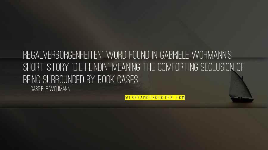"""Comforting Quotes By Gabriele Wohmann: Regalverborgenheiten"""" word found in Gabriele Wohmann's short story"""