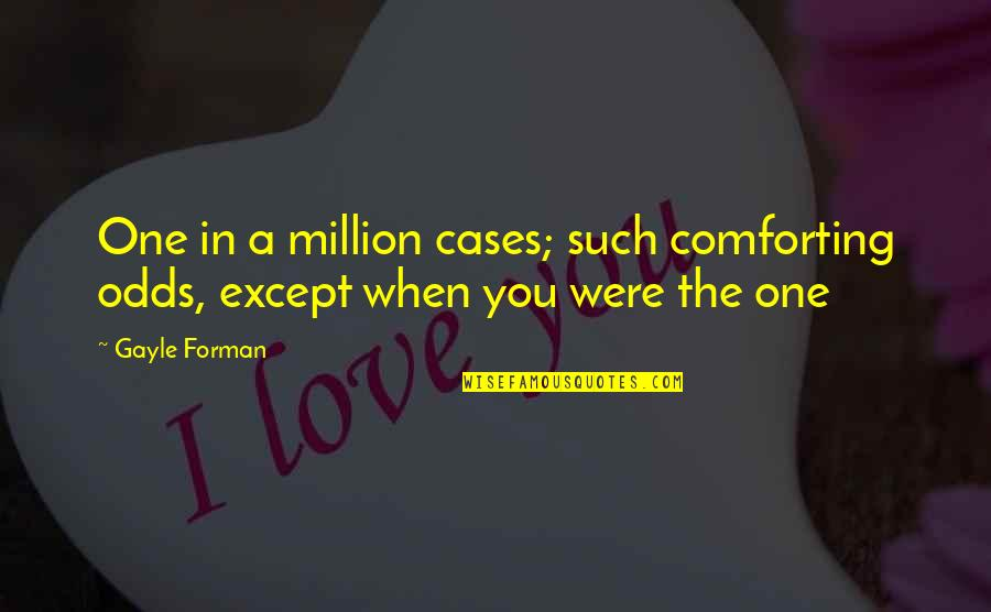 Comforting Quotes By Gayle Forman: One in a million cases; such comforting odds,