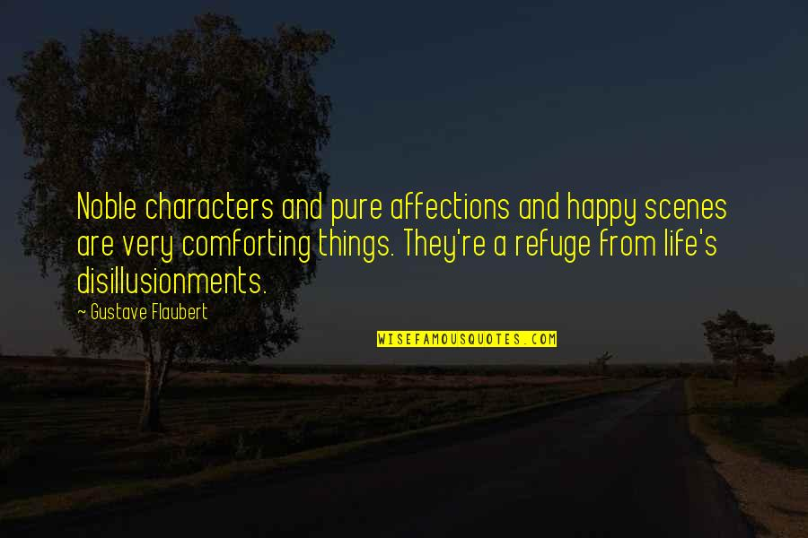 Comforting Quotes By Gustave Flaubert: Noble characters and pure affections and happy scenes