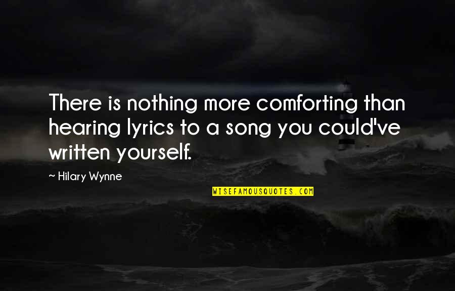 Comforting Quotes By Hilary Wynne: There is nothing more comforting than hearing lyrics