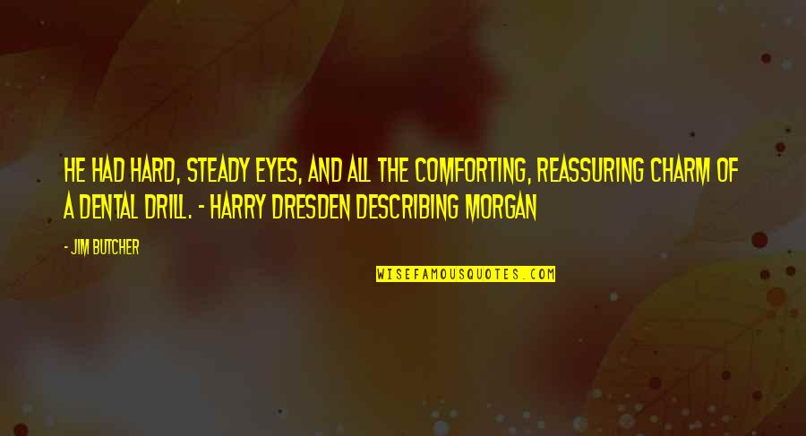 Comforting Quotes By Jim Butcher: He had hard, steady eyes, and all the