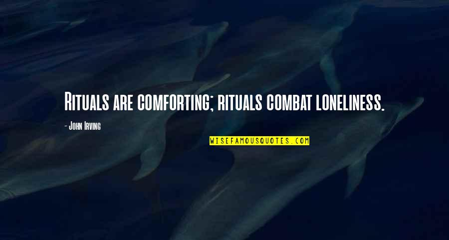 Comforting Quotes By John Irving: Rituals are comforting; rituals combat loneliness.